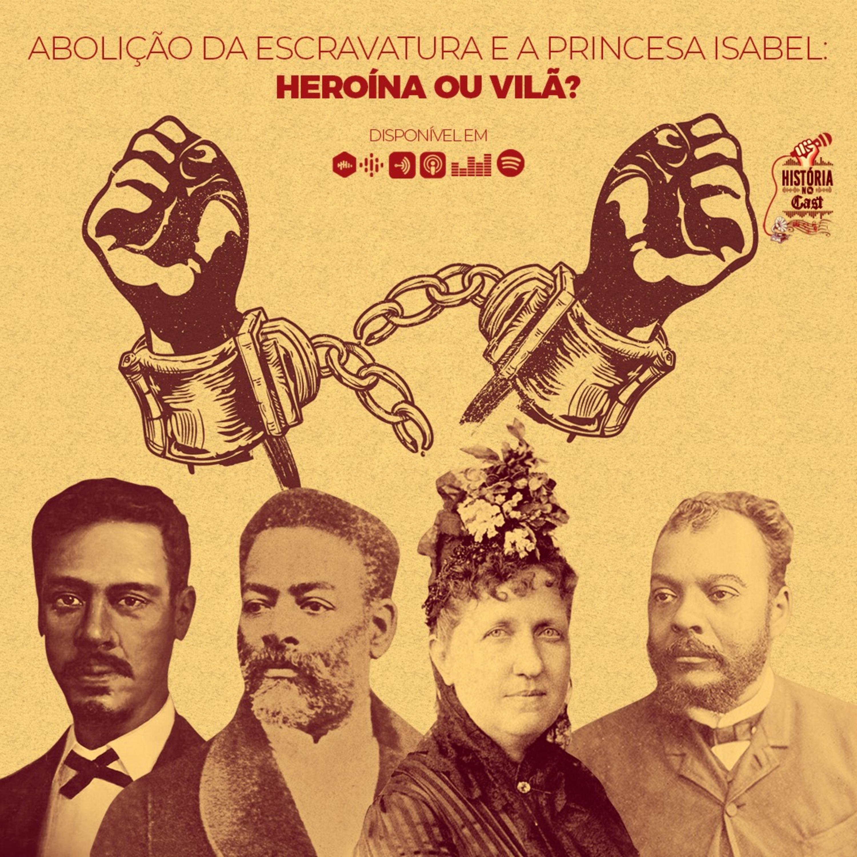 45 # História No Cast - Abolição da Escravatura: Princesa Isabel heroína ou Vilã?