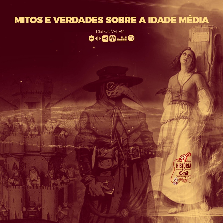 56 # História No Cast - Mitos e Verdades Sobre a Idade Média