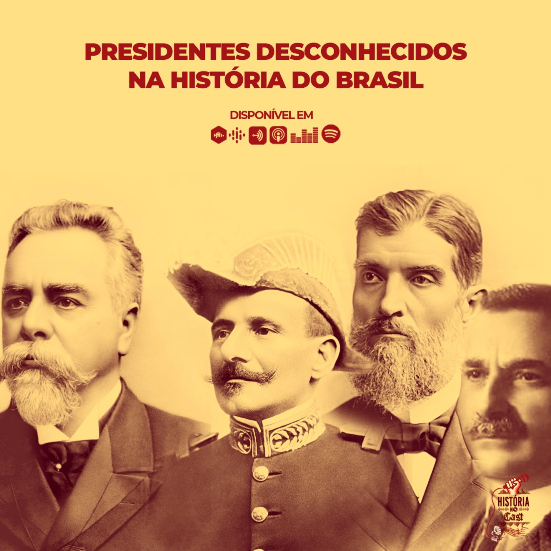 62 # História No Cast - Presidentes Desconhecidos da História do Brasil - Parte 1