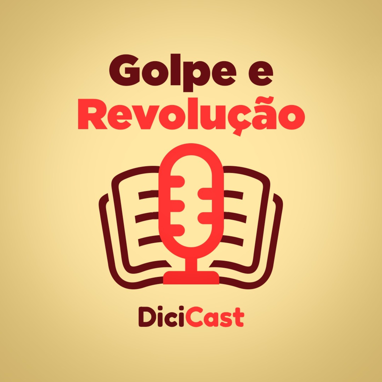 67 # História No Cast - 01 # DiciCast - Golpe e Revolução