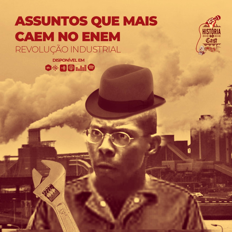 72 # História No Cast - Temas Que Mais Caem no Enem: Revolução Industrial