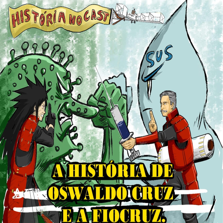78 # História No Cast - A História de Oswaldo Cruz e a Fiocruz