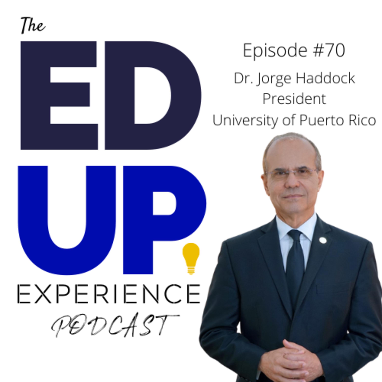 70: Dr. Jorge Haddock, President, University of Puerto Rico
