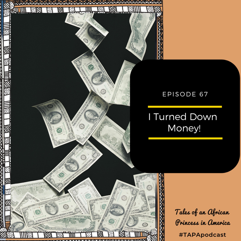 I Turned Down Money!