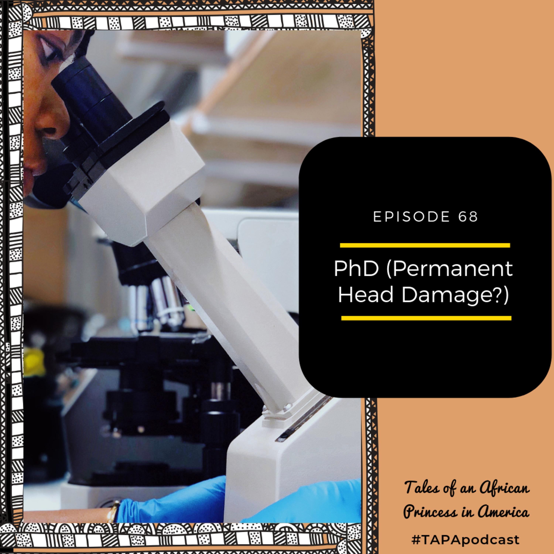 "Episode 68: PhD or ""Permanent Head Damage"""