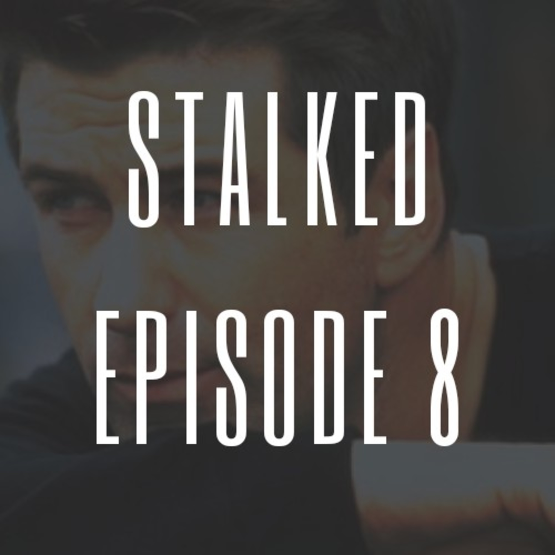 Episode 8 - Intimacy Seeking Stalkers