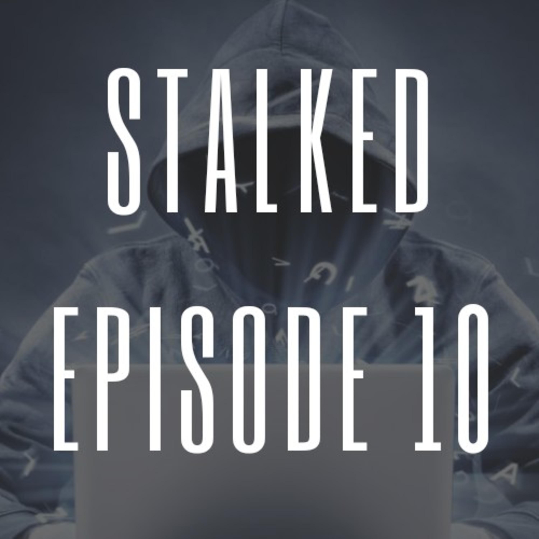 Episode 10 - Cyberstalking Part 2 of 2