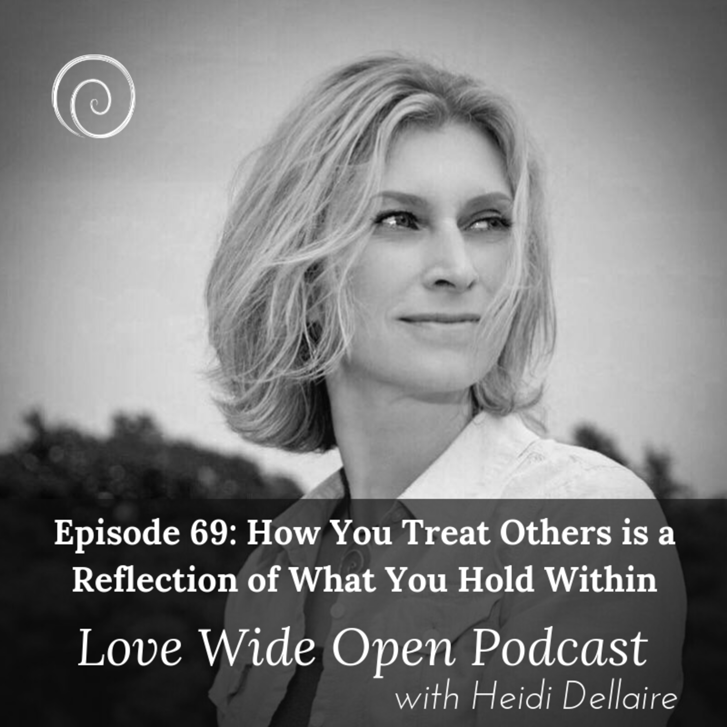 Ep 69 How You Treat Others is a Reflection of What You Hold Within