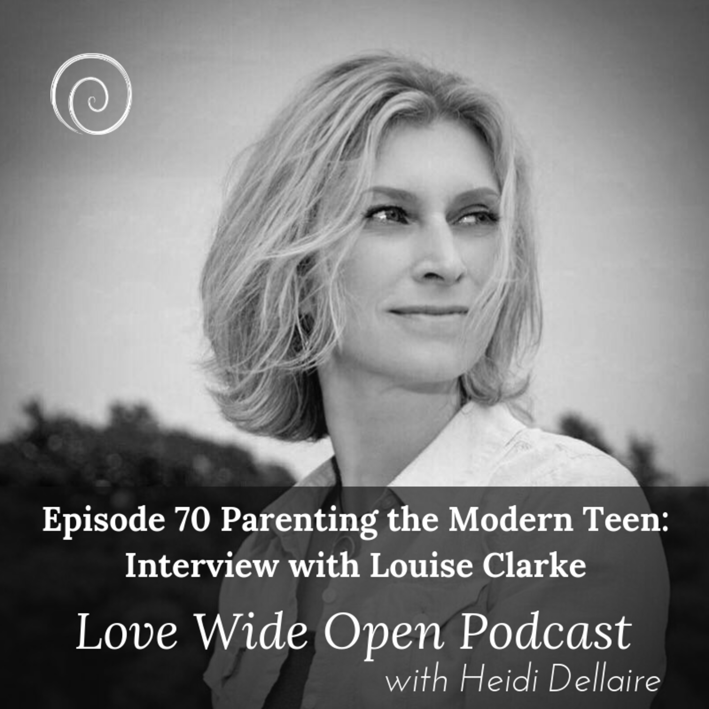 Ep 70 Parenting the Modern Teen: Interview with Parenting Coach, Louise Clarke