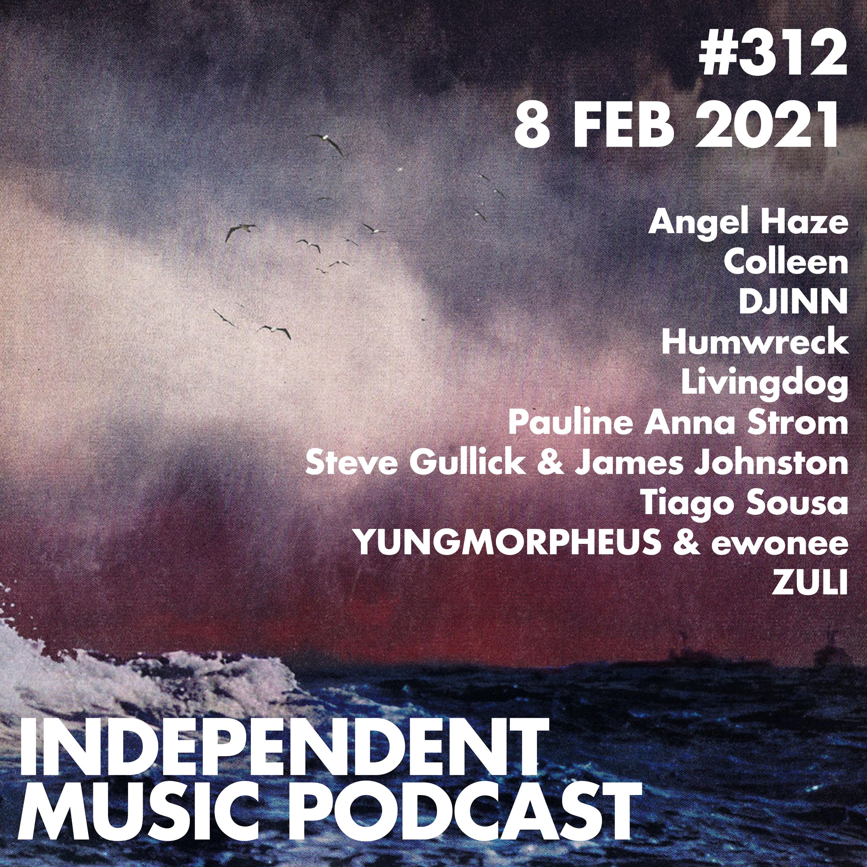 #312 - Angel Haze, ZULI, Pauline Anna Strom, Tiago Sousa, Colleen, YUNGMORPHEUS & ewonee - 8 February 2021