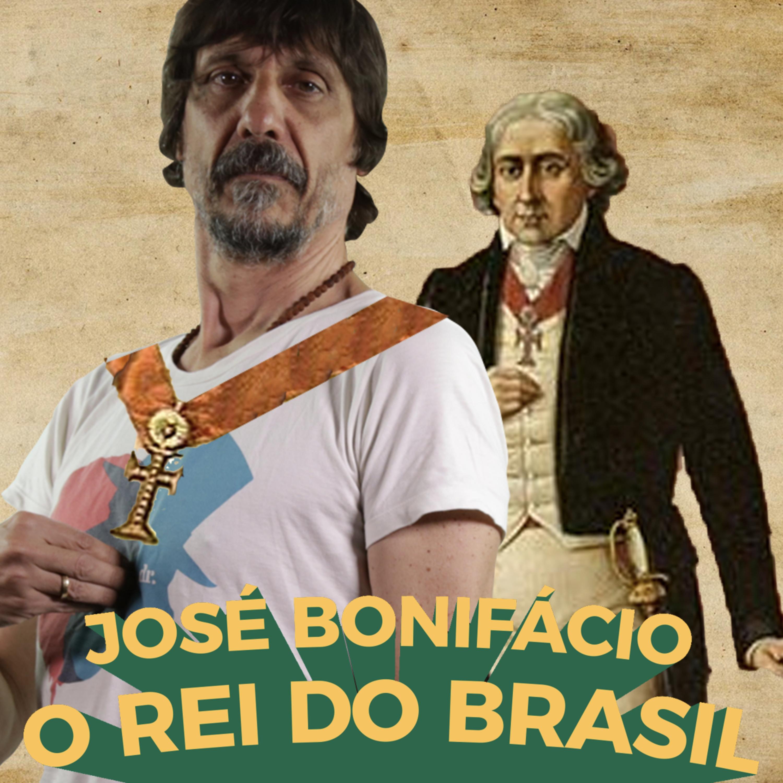 José Bonifácio - o rei do Brasil - Buenas Ideias #64