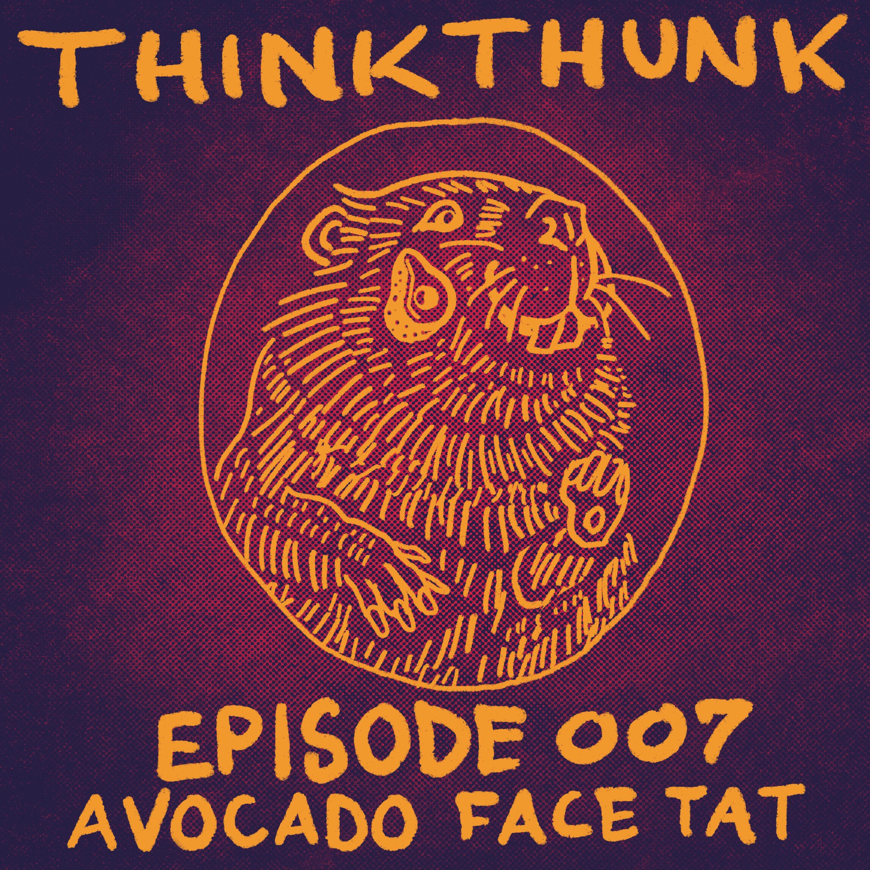 Episode 7 - Avocado Face Tat