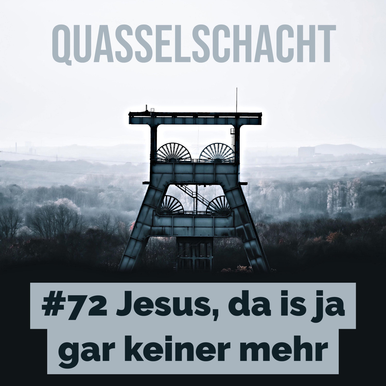 #72 Jesus, da is ja gar keiner mehr