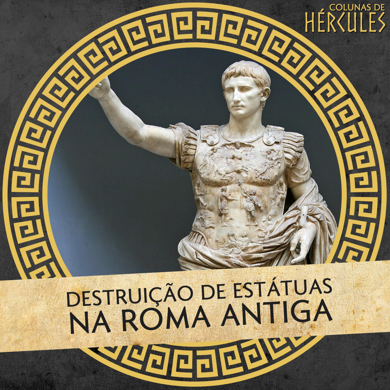 009 Destruição de Estátuas na Roma Antiga