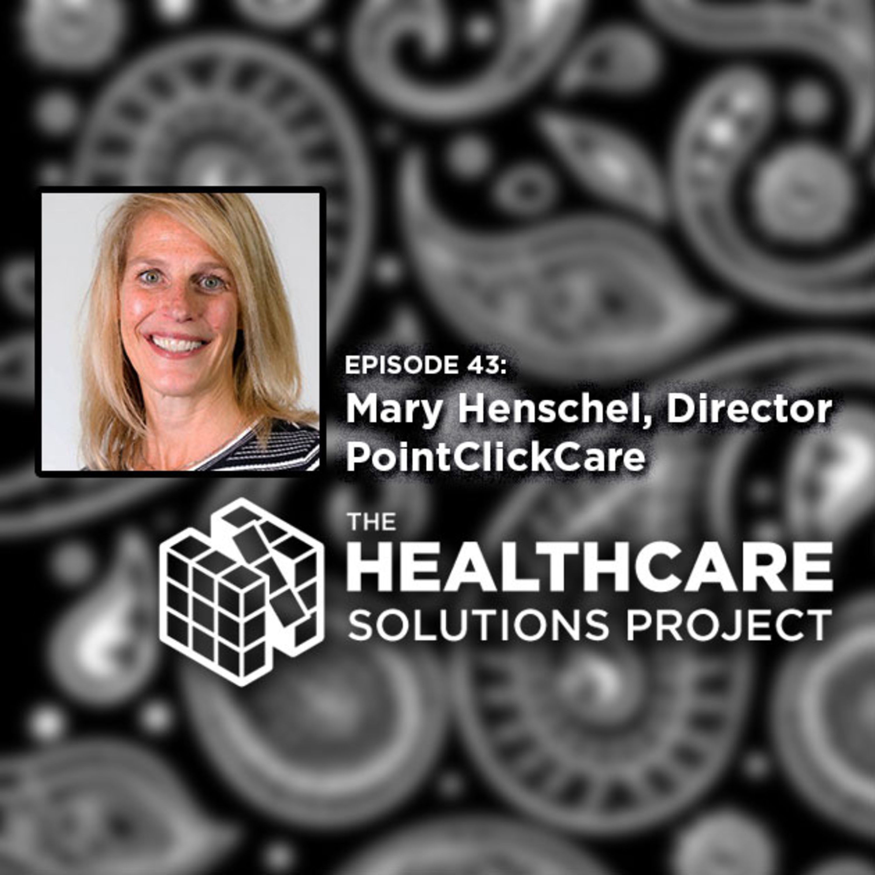 Breaking down barriers between facility-based care and home-based care – Mary Henschel, Director of Client Success, Home Care, PointClickCare – Episode 43