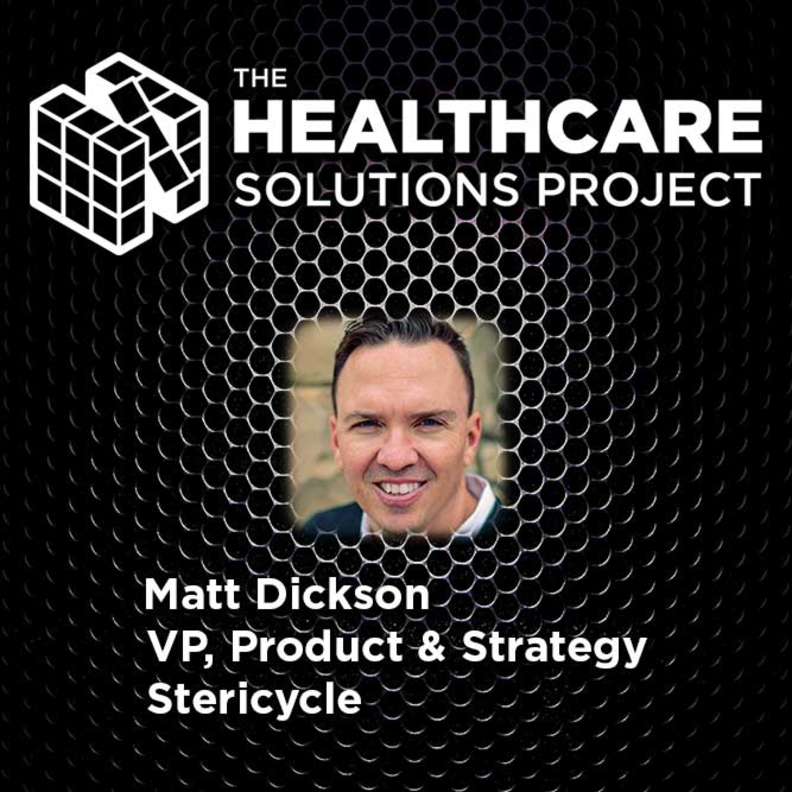 Best practices for the Covid-19 vaccine rollout – Matt Dickson, Vice President of Product and Strategy and General Manager, Communications Solutions at Stericycle – Episode 45