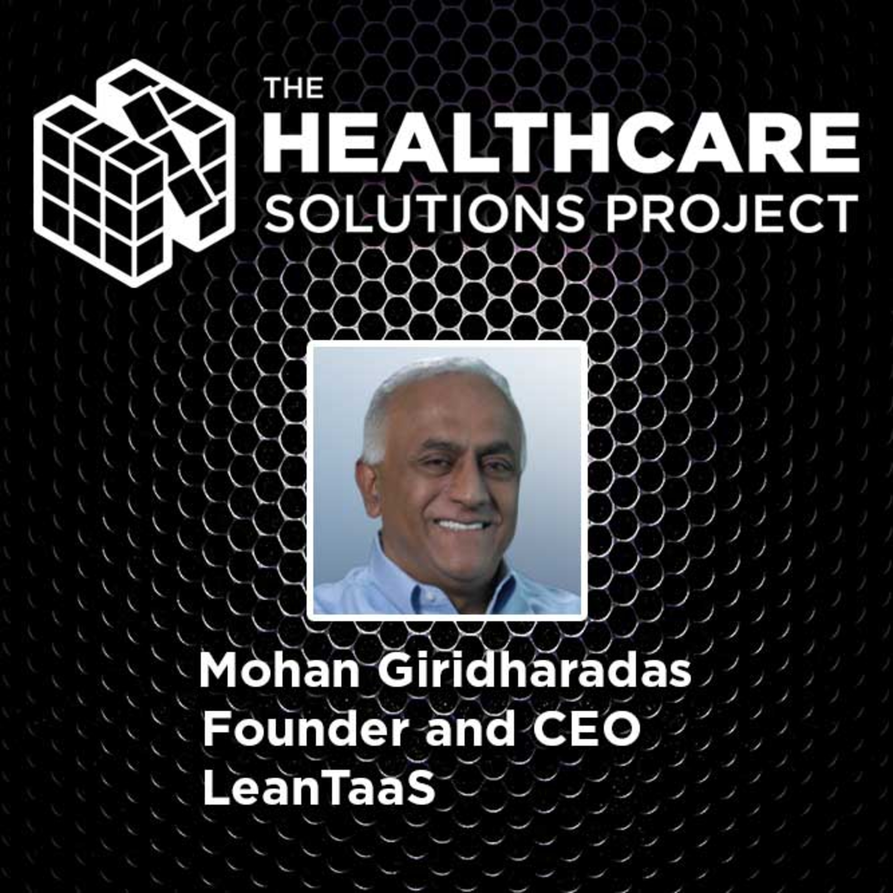 Making the best use of valuable healthcare assets – Mohan Giridharadas, Founder and CEO, LeanTaaS – Episode 46