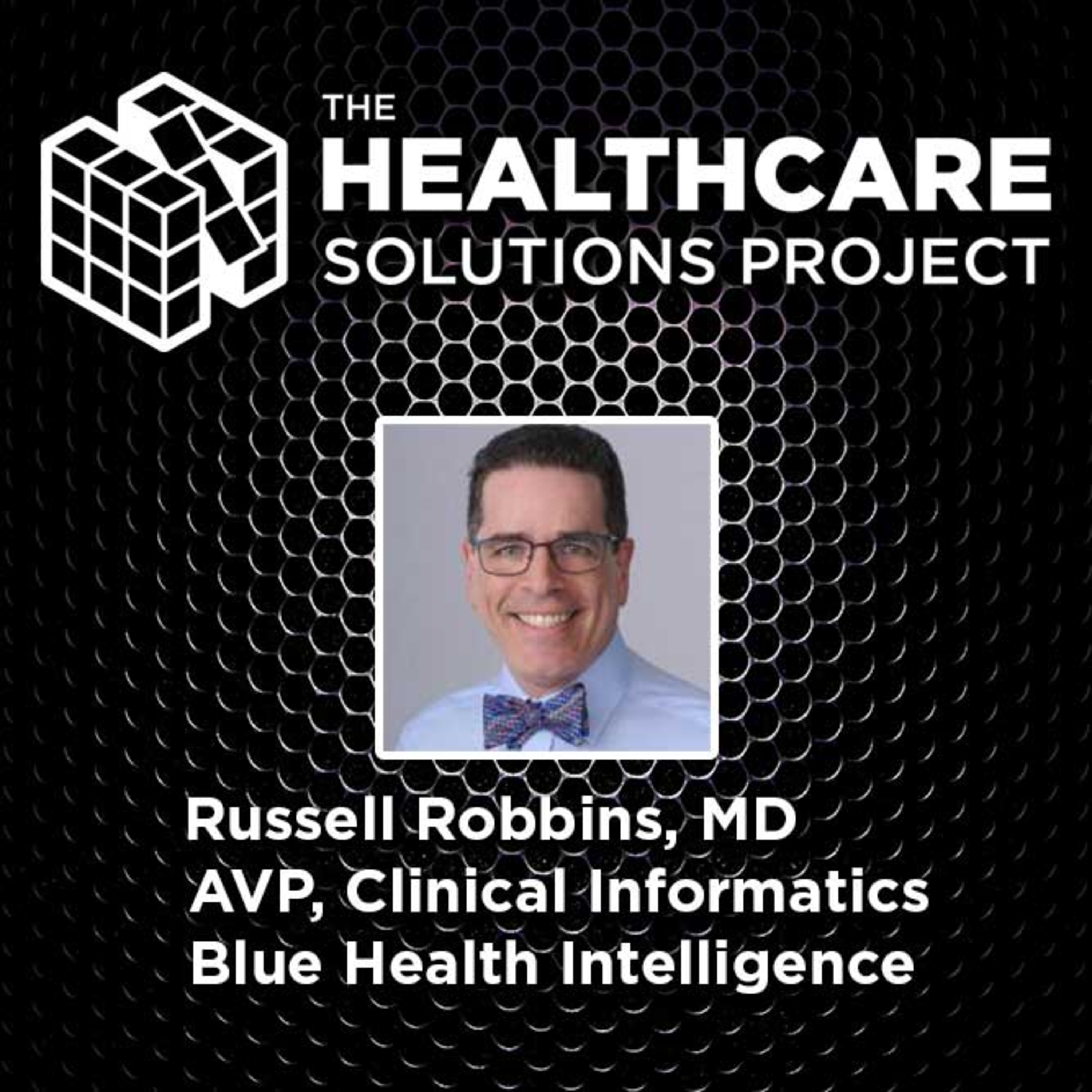 Using data to improve care quality – Russell Robbins, MD, AVP of Clinical Informatics, Blue Health Intelligence – Episode 48