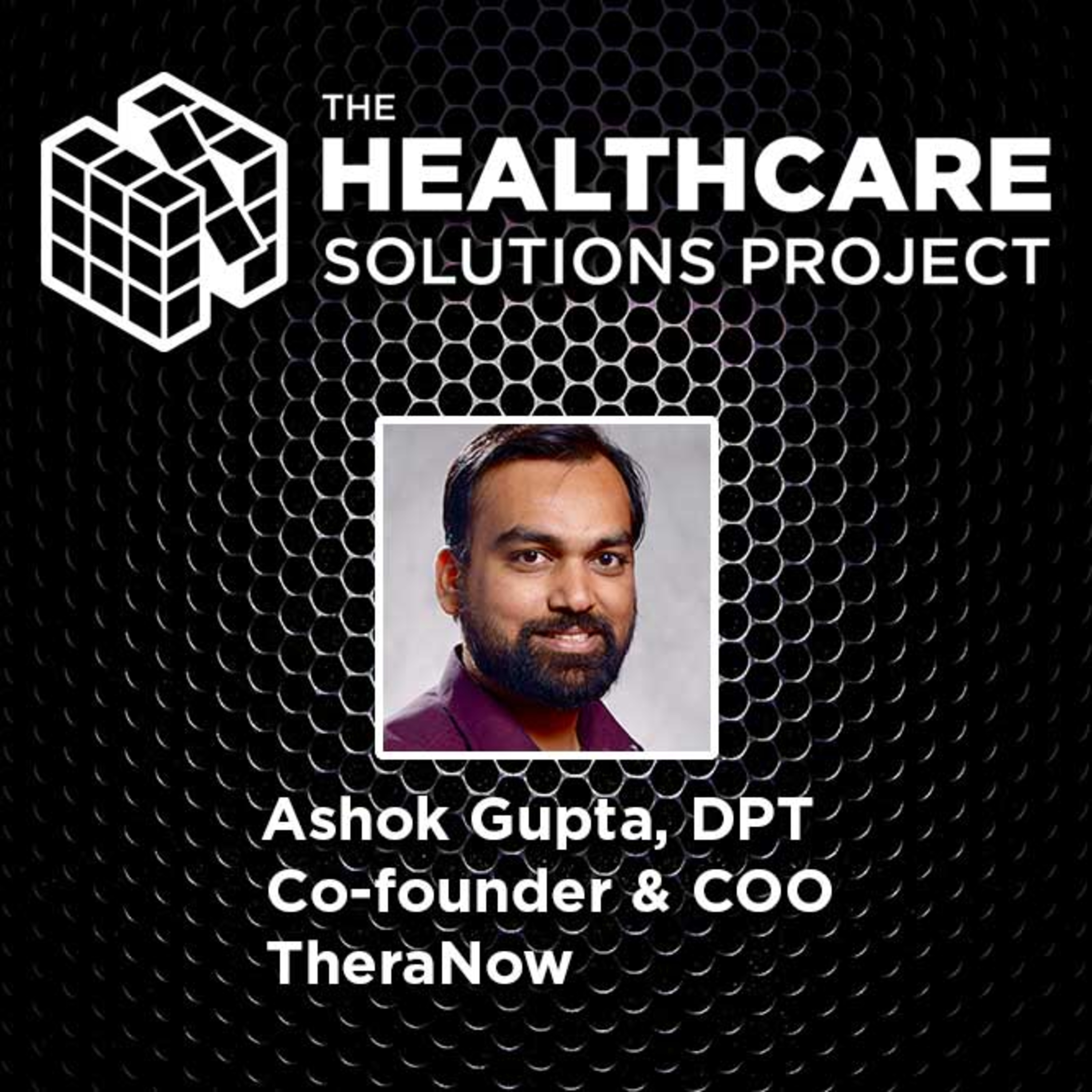 Improving access to quality care with telehealth – Ashok Gupta, DPT, Co-founder and COO, TheraNow – Episode 51