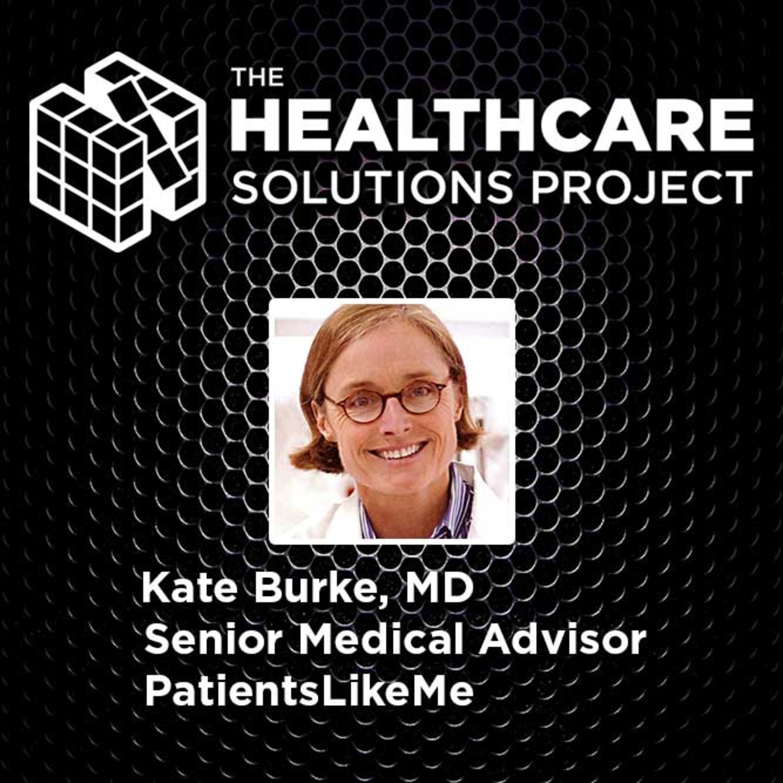Using virtual communities to improve health – Kate Burke, MD, Senior Medical Advisor, PatientsLikeMe – Episode 52