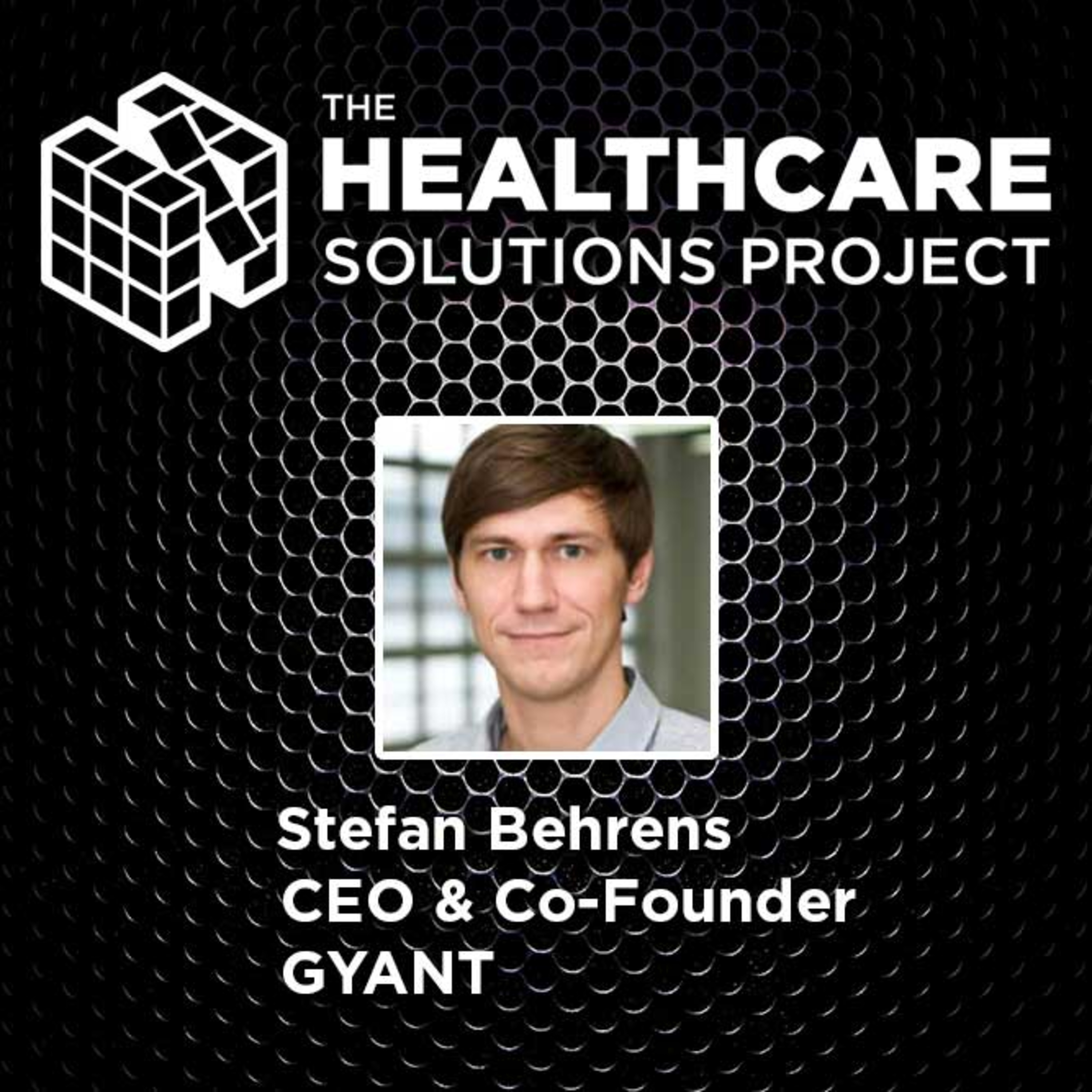 Applying the lessons of digital to healthcare – Stefan Behrens, CEO & co-founder of GYANT – Episode 54