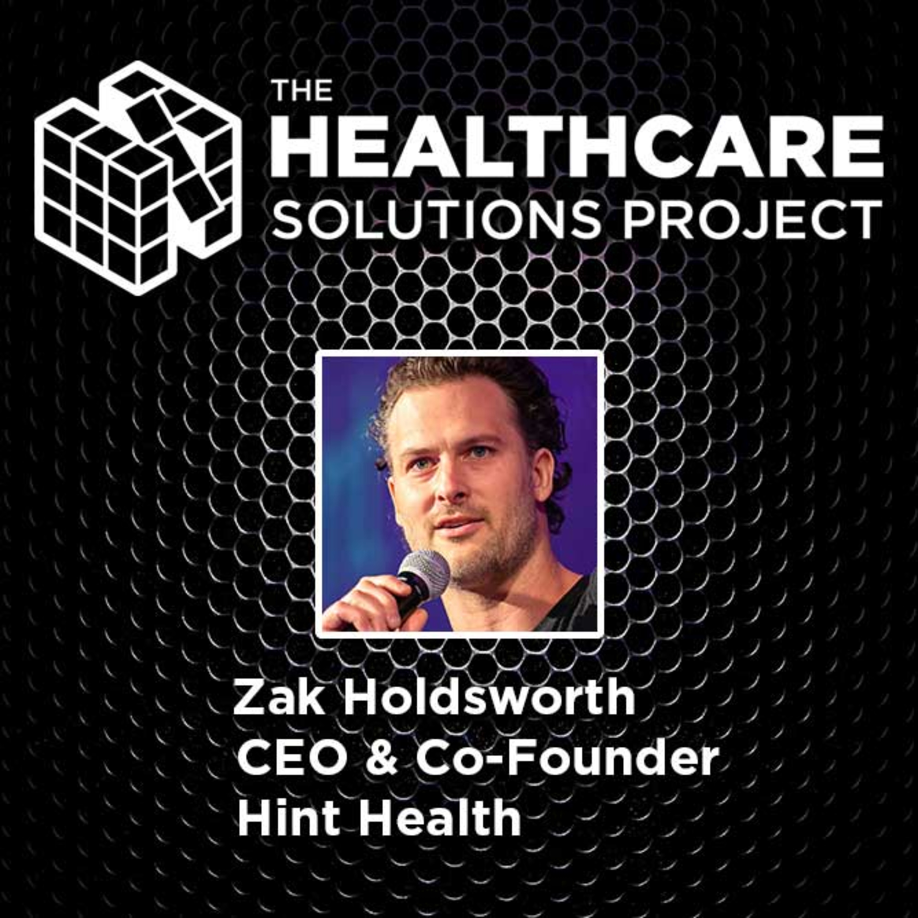 The starting point for fundamentally changing the healthcare system – Zak Holdsworth, CEO & Co-founder, Hint Health – Episode 55