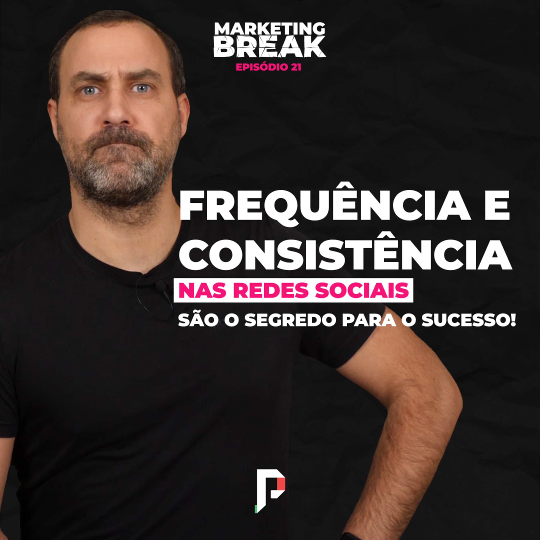 [ Marketing Break Ep.21 ] Frequência e consistência nas redes sociais são o segredo para o sucesso!