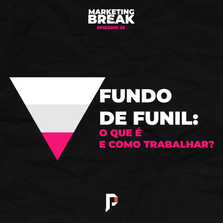 [ Marketing Break Ep.25 ] Fundo de funil: o que é e como trabalhar?