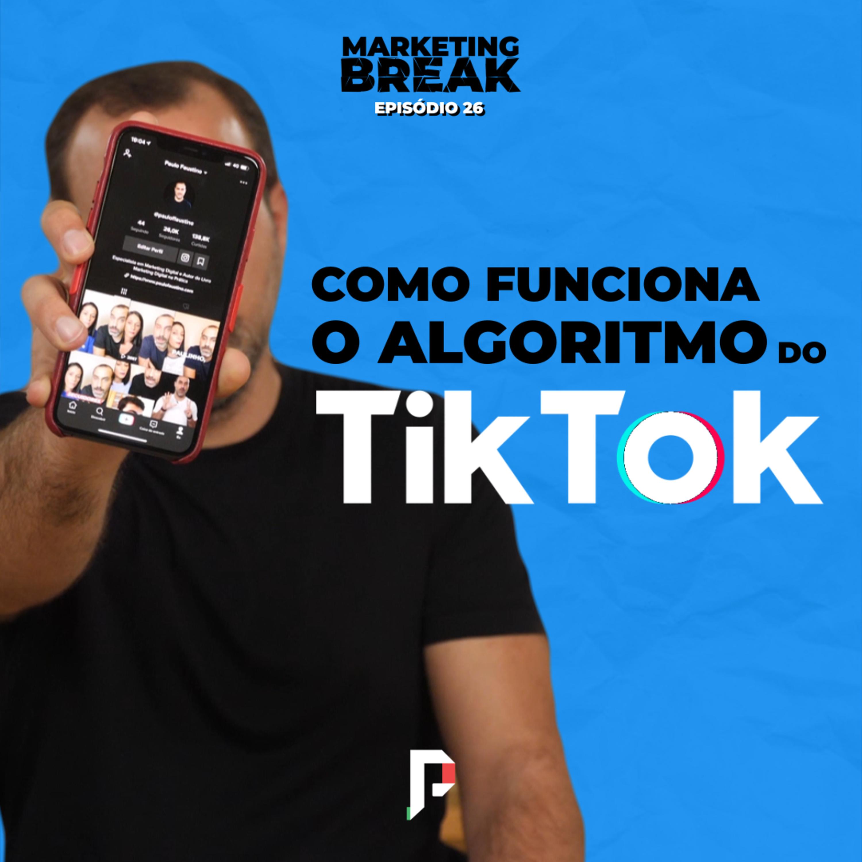 [ Marketing Break Ep.26 ] Como funciona o algoritmo do TikTok?
