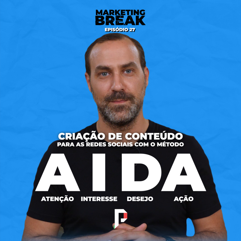 [ Marketing Break Ep.27 ] Criação de conteúdo para as redes sociais com o método AIDA