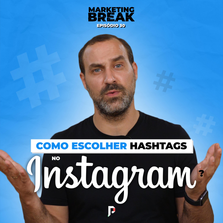 [ Marketing Break Ep.30 ] Como escolher hashtags no Instagram?