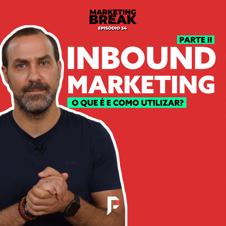 [ Marketing Break Ep.34 ] Inbound Marketing - O que é e como utilizar? Parte II