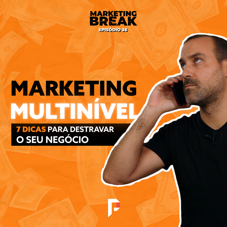 [ Marketing Break Ep.36 ] Marketing Multinível: 7 Dicas para Destravar o seu Negócio