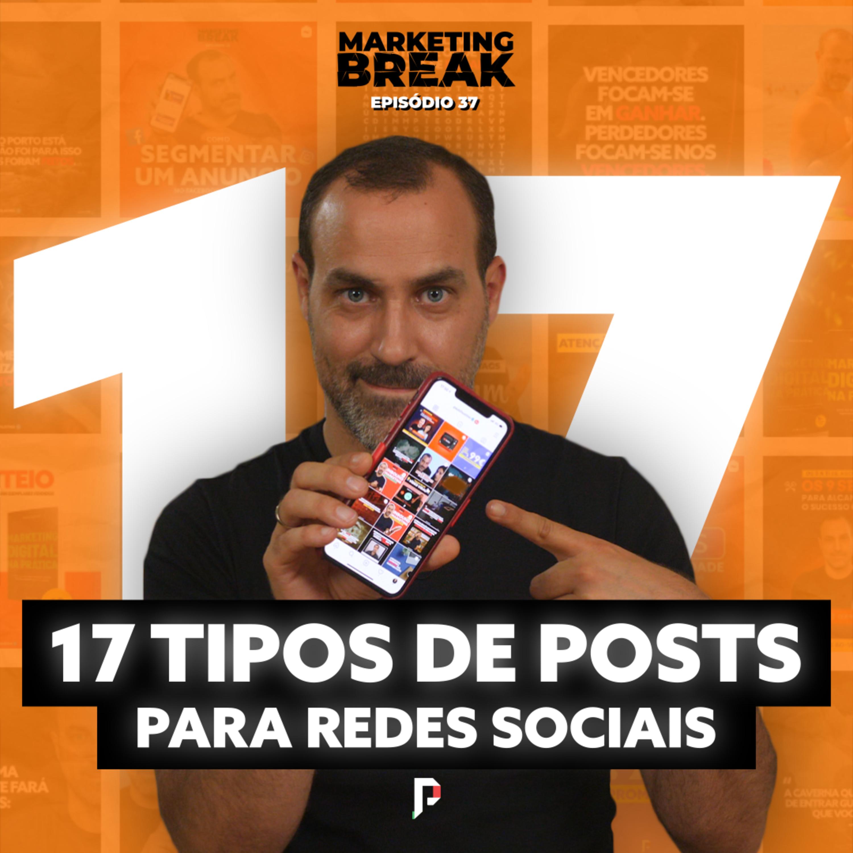 [ Marketing Break Ep.37 ] 17 tipos de posts para redes sociais