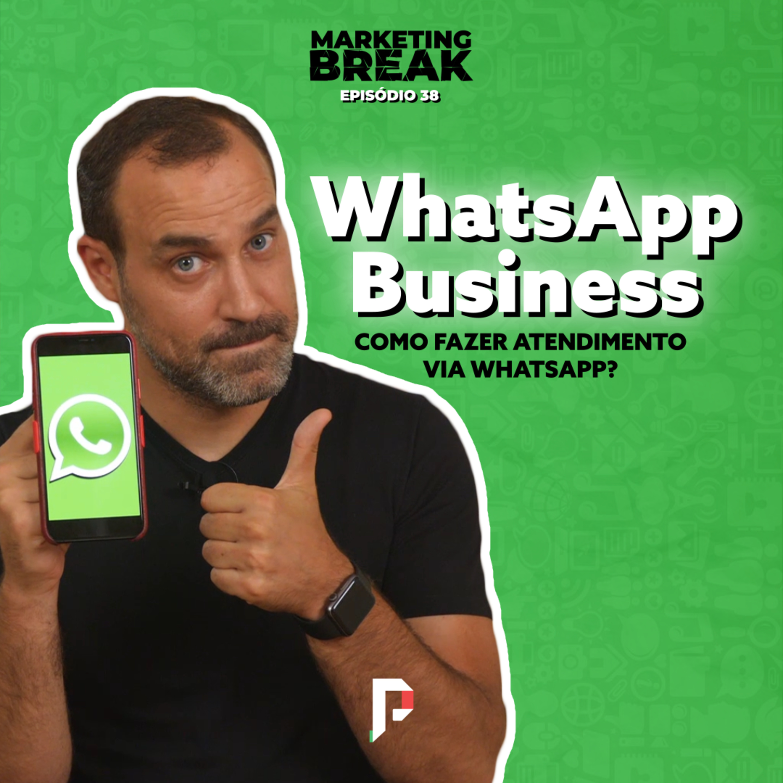 [ Marketing Break Ep.38 ] WhatsApp Business: como fazer atendimento via WhatsApp?