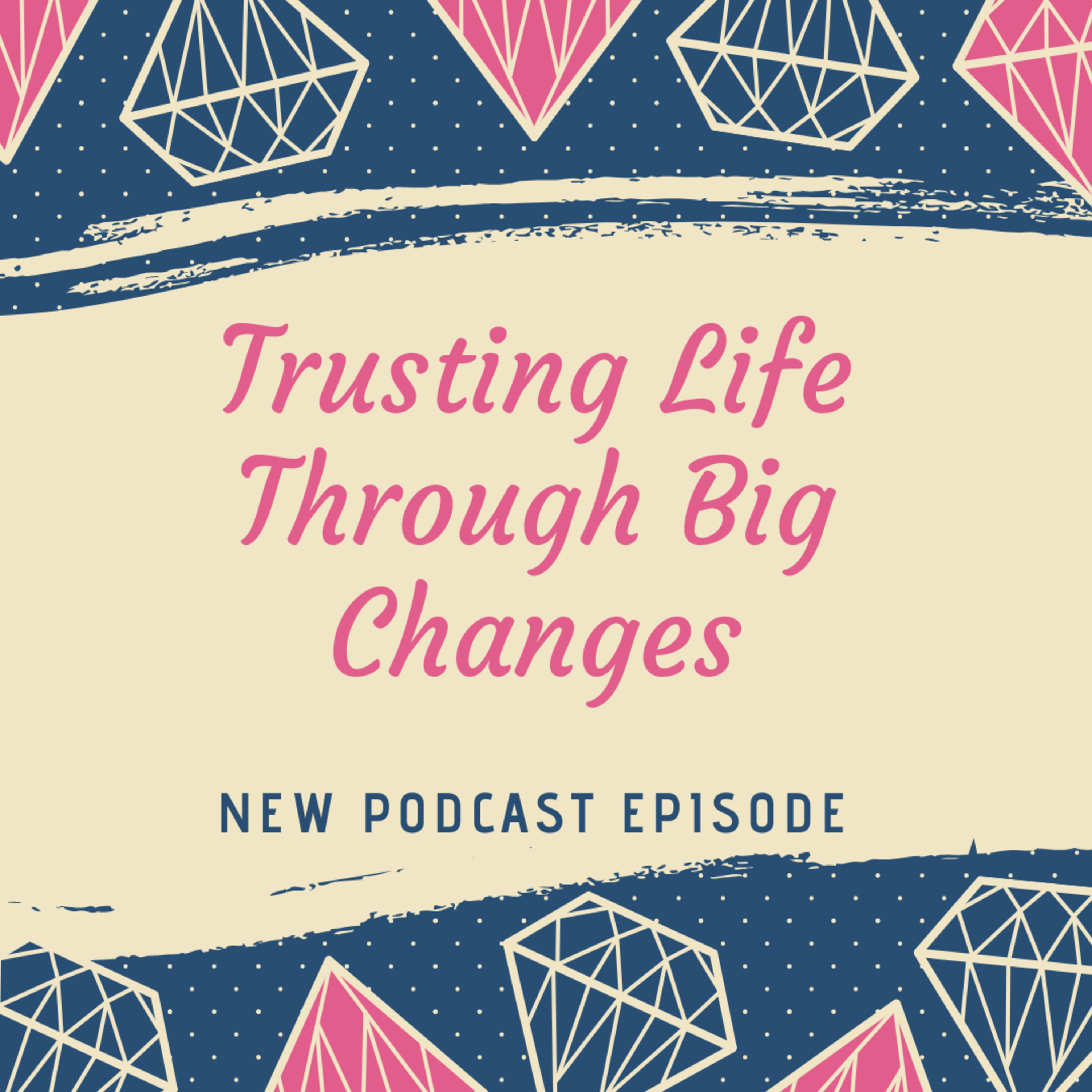 Trusting Life through Big Changes
