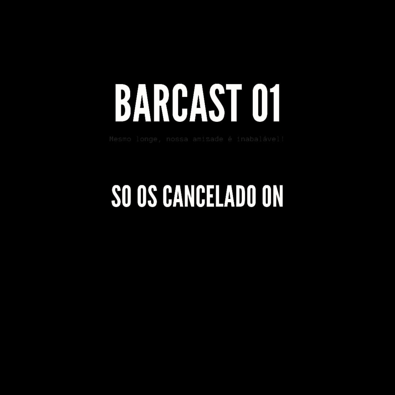 Barcast 01- Só os cancelado on