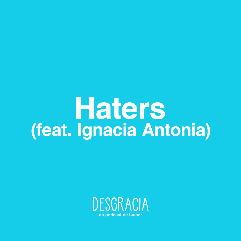 Episodio 13 — Haters (feat. Ignacia Antonia)