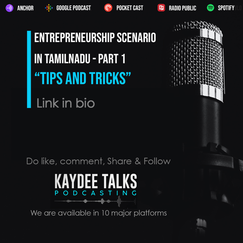 "Entrepreneurship Scenario in TamilNadu Part 1 ""Tips and Tricks"" - Kay Dee Talks Tamil Podcast"