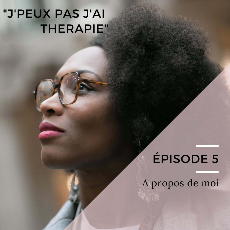 Episode 5: A propos de moi