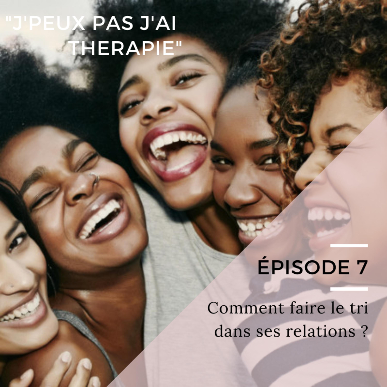 Episode 7- Comment faire le tri dans ses relations ?