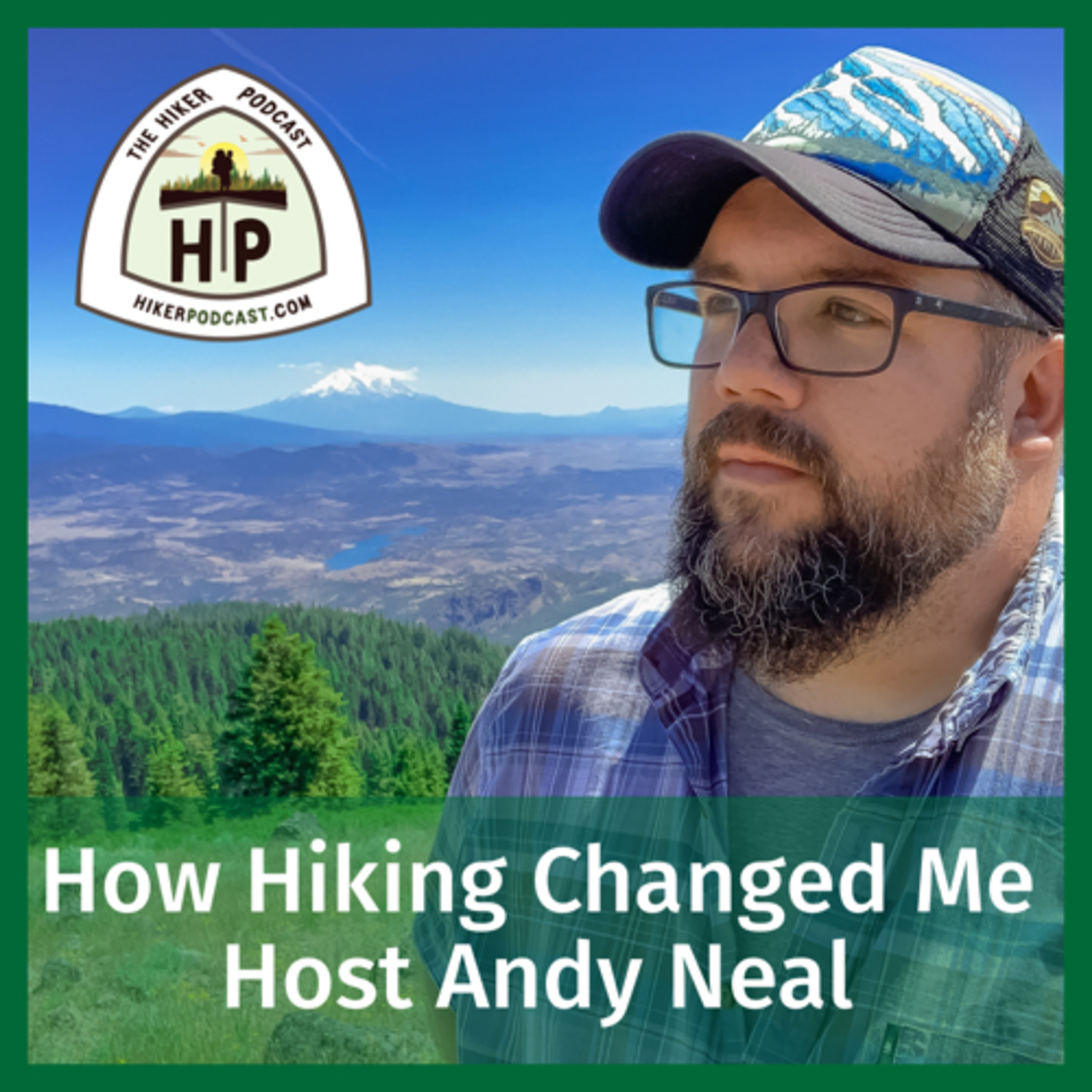 How Hiking Changed Me | The Hiker Podcast Episode 1