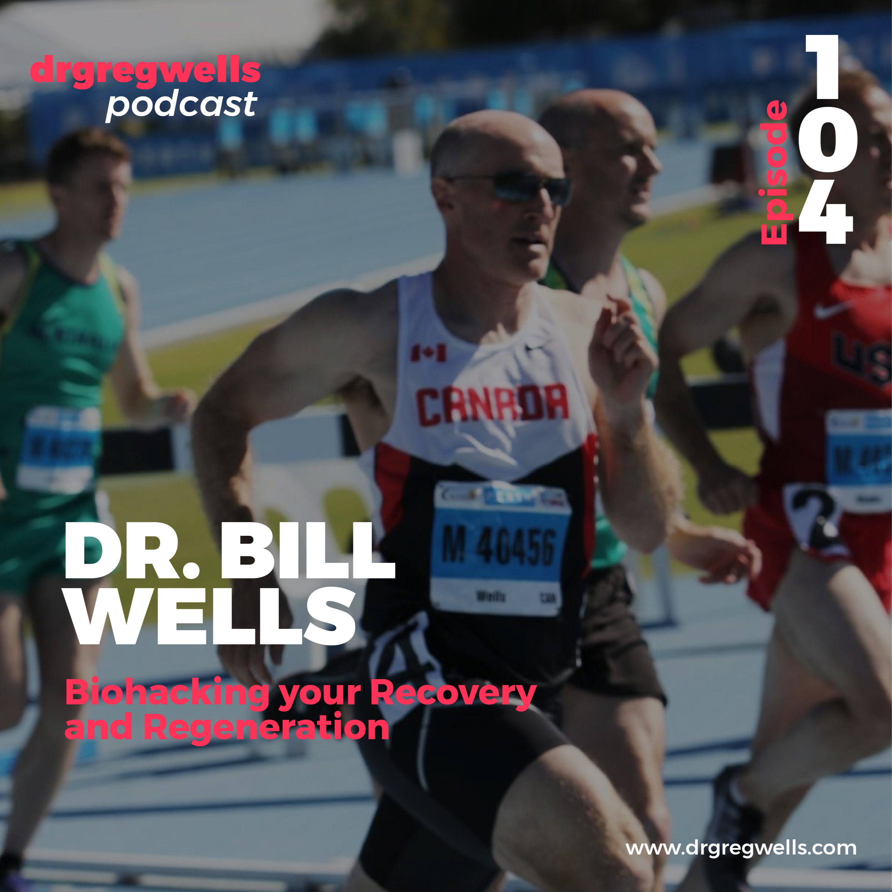 #104. Dr. Bill Wells on Biohacking your recovery and regeneration