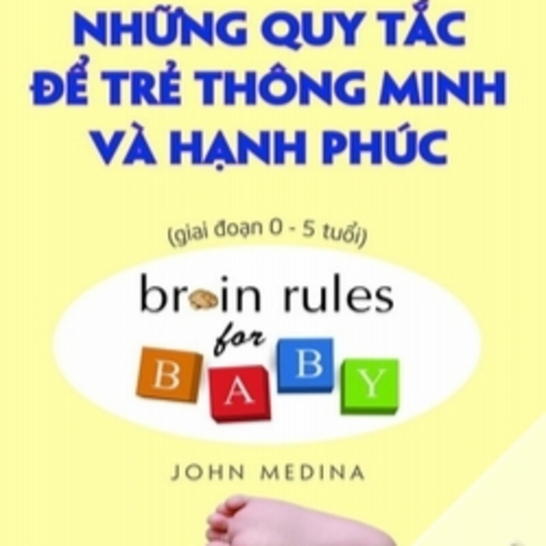 Những Quy Tắc Để Trẻ Thông Minh Và Hạnh Phúc - Giai Đoạn 0 - 5 tuổi | Johnn Medina