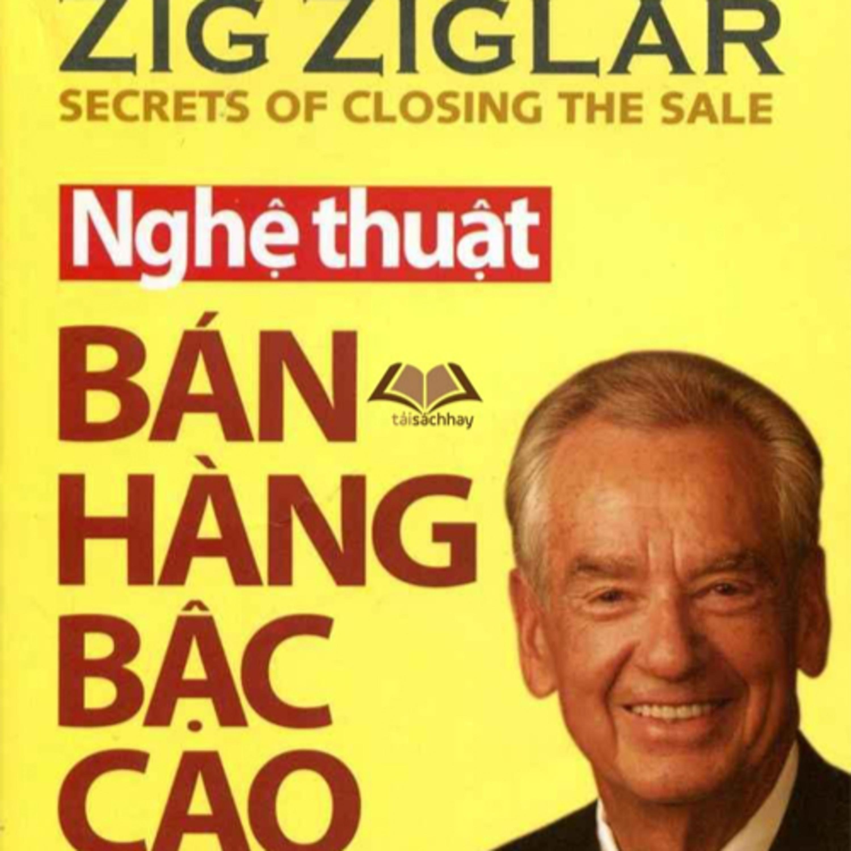 Nghệ thuật bán hàng bậc cao (Secrets of Closing the Sale) - tác giả Zig Ziglar