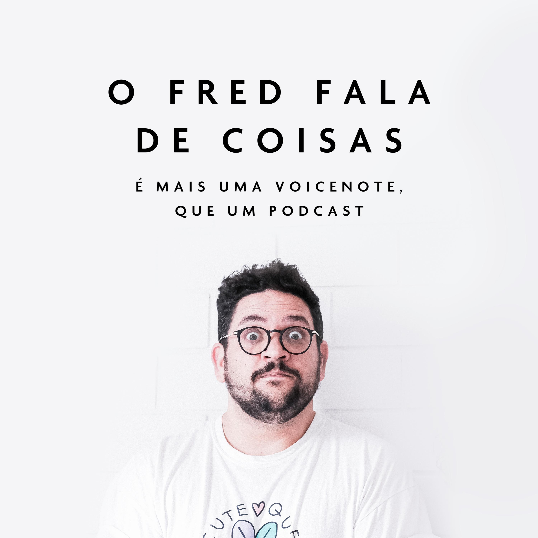 O Fred fala de coisas 3