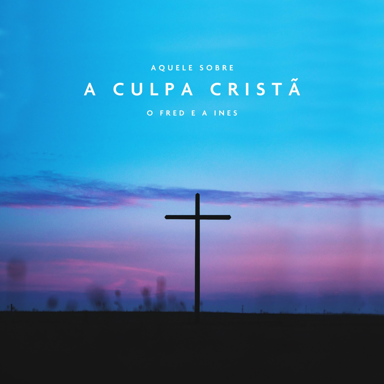 Aquele Sobre a Culpa Cristã