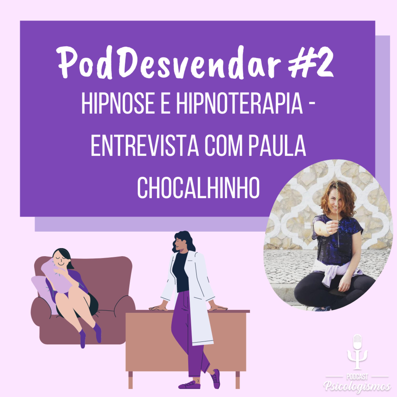 PodDesvendar #2: Hipnose e Hipnoterapia - com Paula Chocalhinho