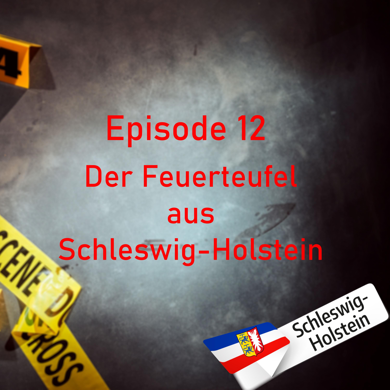 #12 Der Feuerteufel aus Schleswig-Holstein