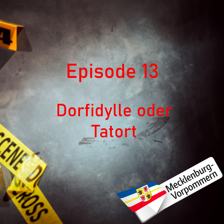#13 Dorfidylle oder Tatort?